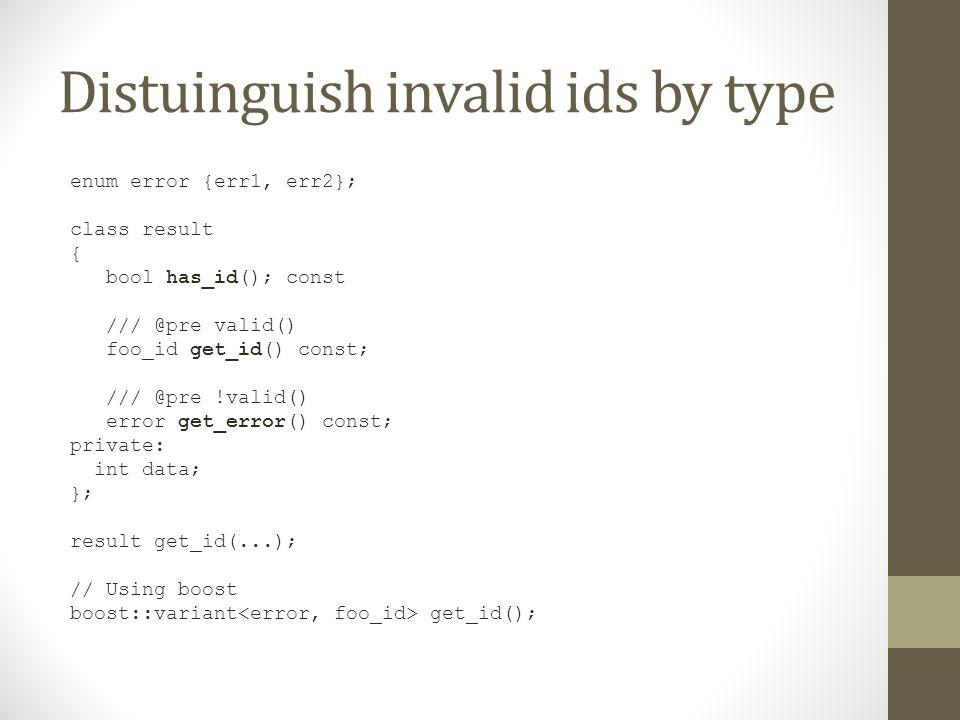 Distuinguish invalid ids by type enum error {err1, err2}; class result { bool has_id(); const /// @pre valid() foo_id get_id() const; /// @pre !valid(