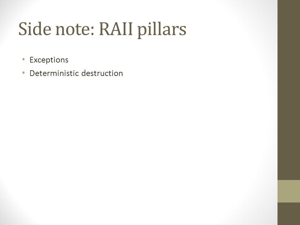 Side note: RAII pillars Exceptions Deterministic destruction