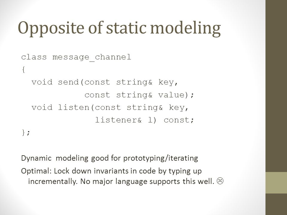 Opposite of static modeling class message_channel { void send(const string& key, const string& value); void listen(const string& key, listener& l) con