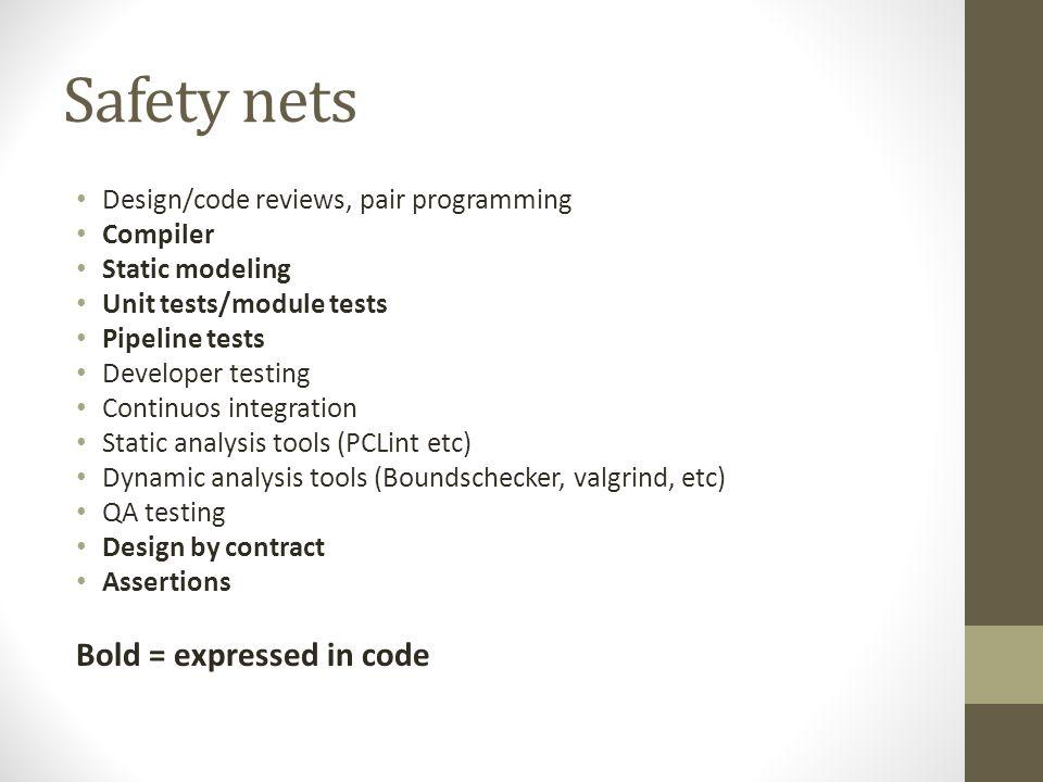 Safety nets Design/code reviews, pair programming Compiler Static modeling Unit tests/module tests Pipeline tests Developer testing Continuos integrat