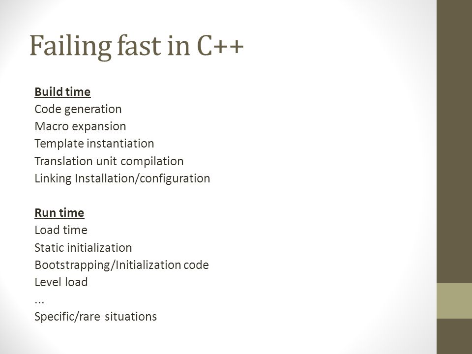 Failing fast in C++ Build time Code generation Macro expansion Template instantiation Translation unit compilation Linking Installation/configuration