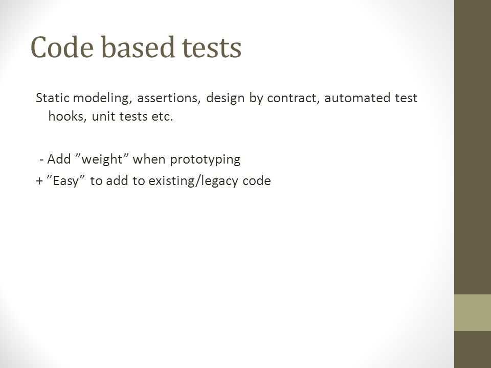 """Code based tests Static modeling, assertions, design by contract, automated test hooks, unit tests etc. - Add """"weight"""" when prototyping + """"Easy"""" to ad"""