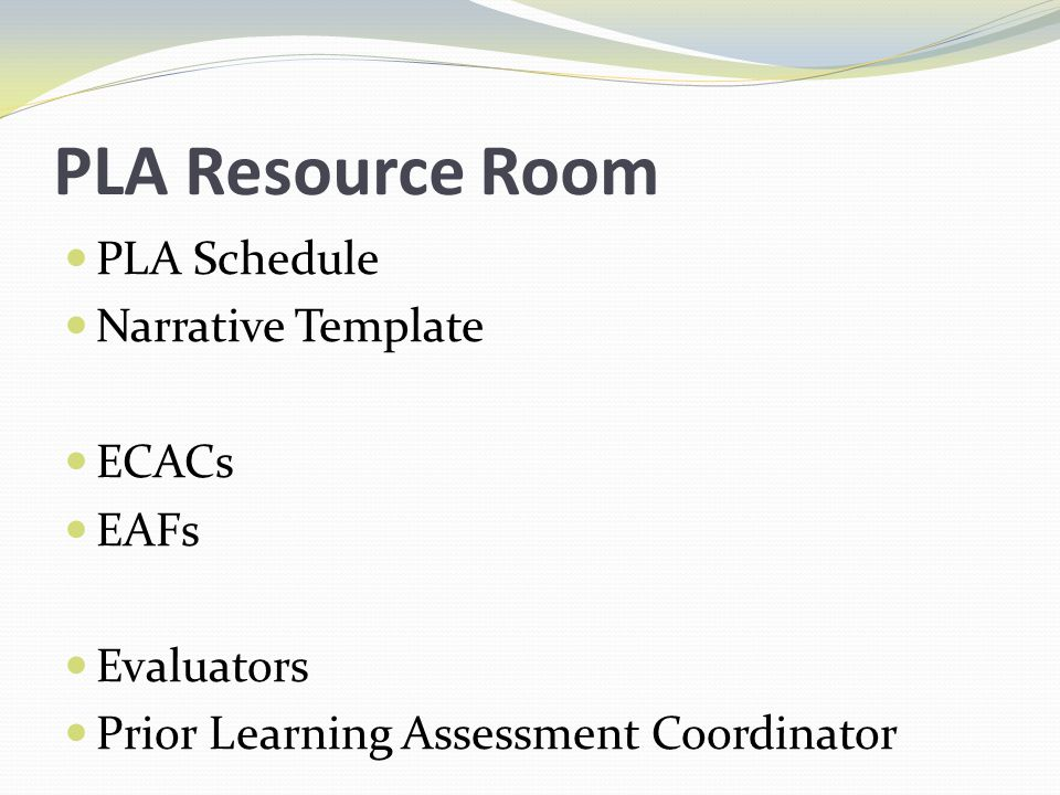 PLA Resource Room PLA Schedule Narrative Template ECACs EAFs Evaluators Prior Learning Assessment Coordinator