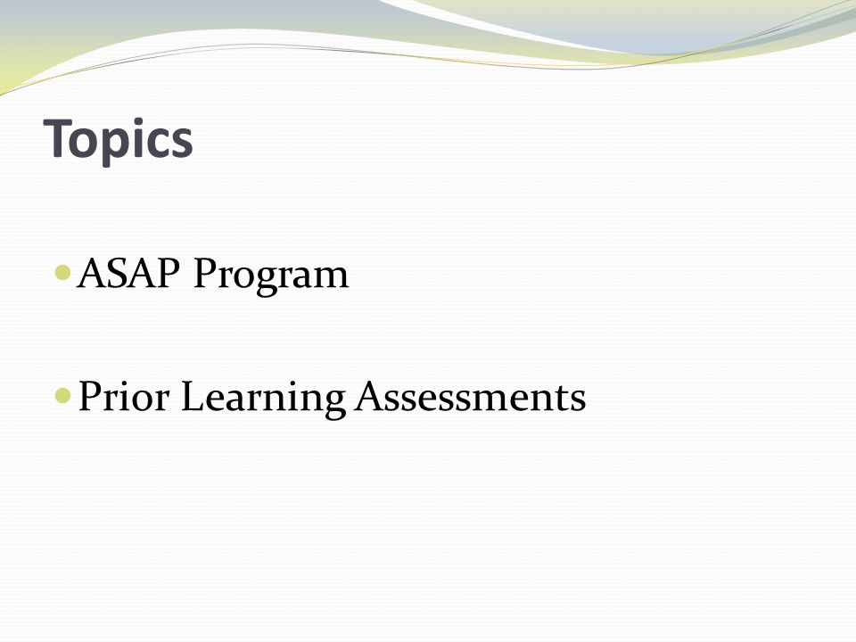 Topics ASAP Program Prior Learning Assessments