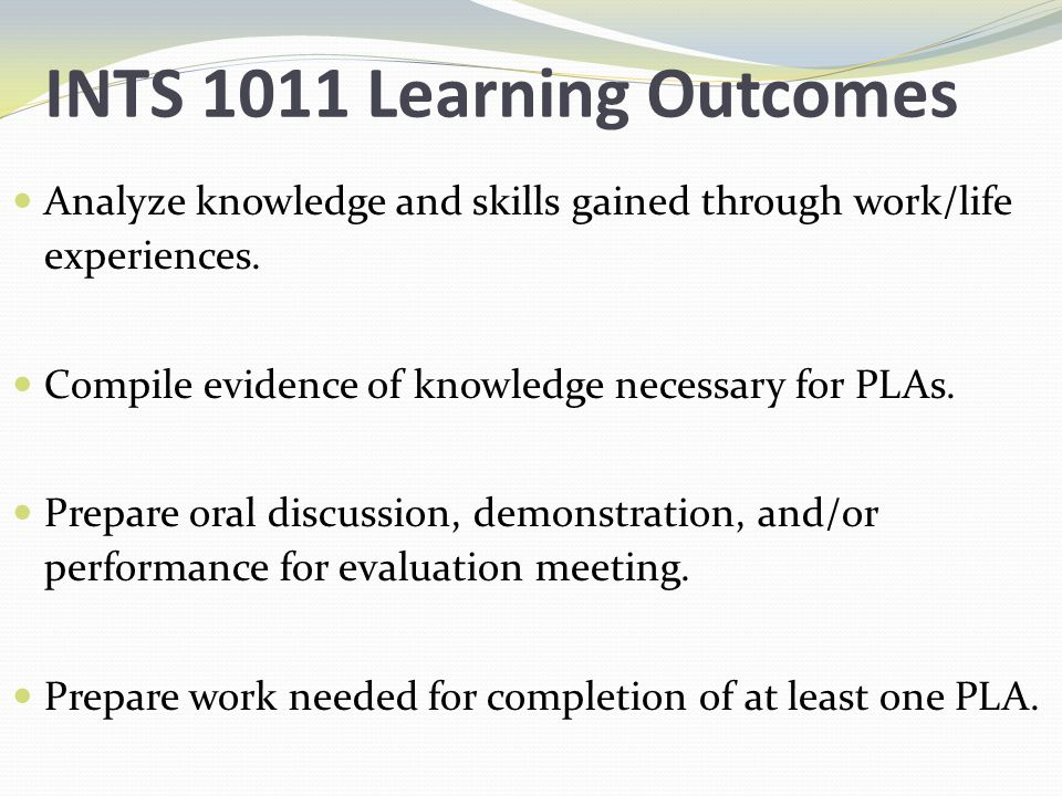 INTS 1011 Learning Outcomes Analyze knowledge and skills gained through work/life experiences.