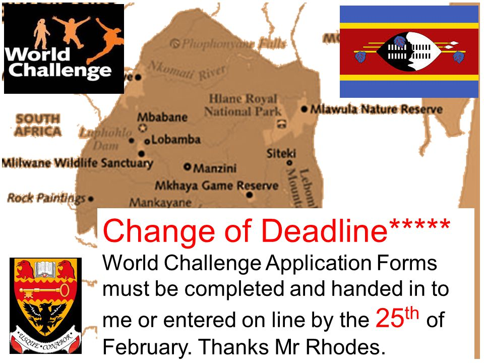 Change of Deadline***** World Challenge Application Forms must be completed and handed in to me or entered on line by the 25 th of February.