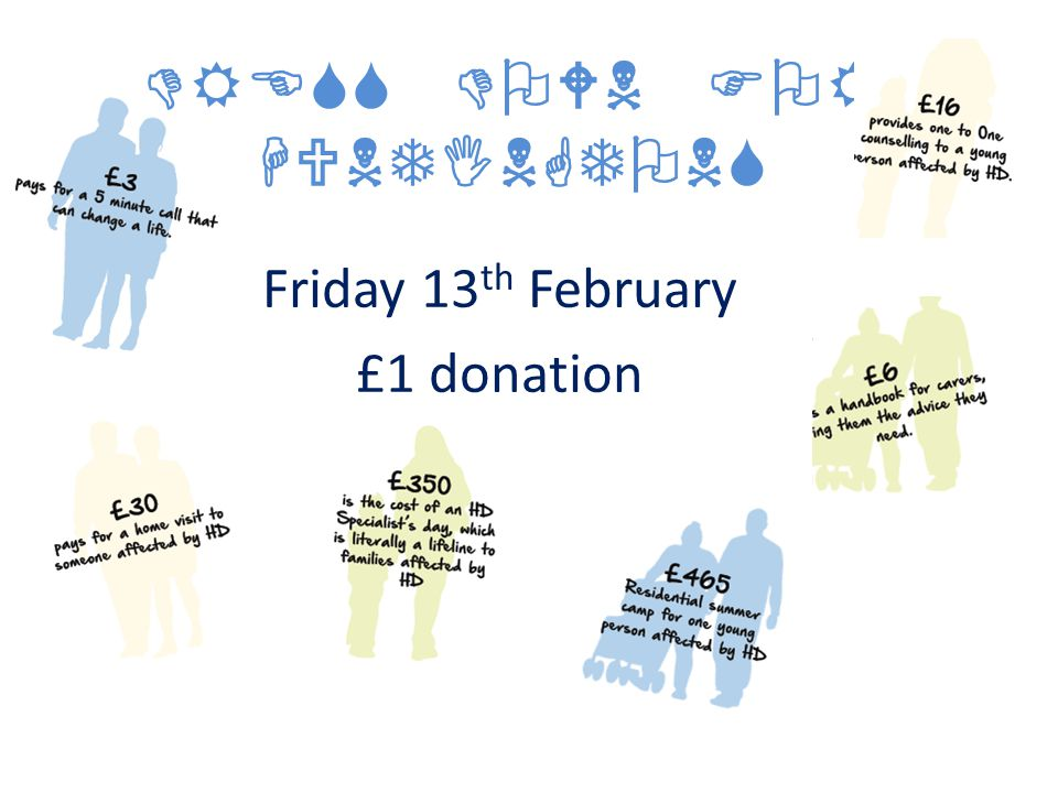 DRESS DOWN FOR HUNTINGTONS Friday 13 th February £1 donation