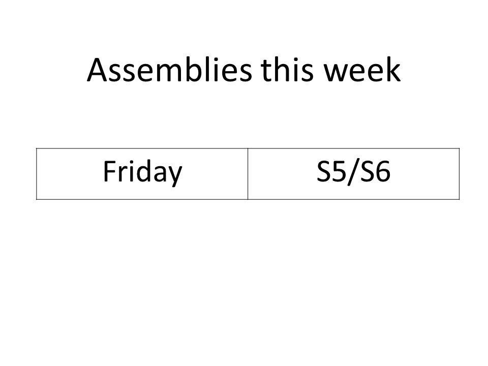 FridayS5/S6 Assemblies this week