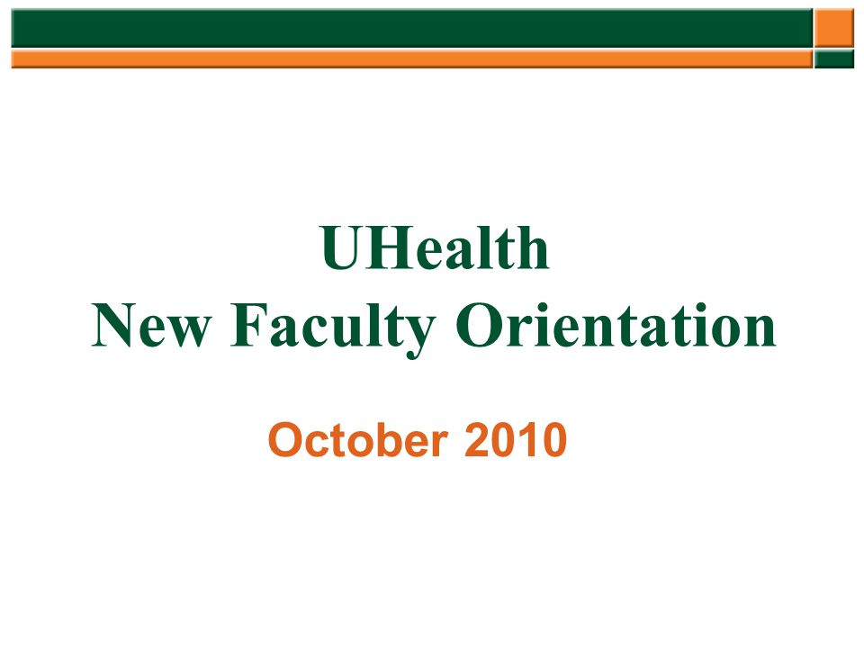 UHealth New Faculty Orientation October 2010