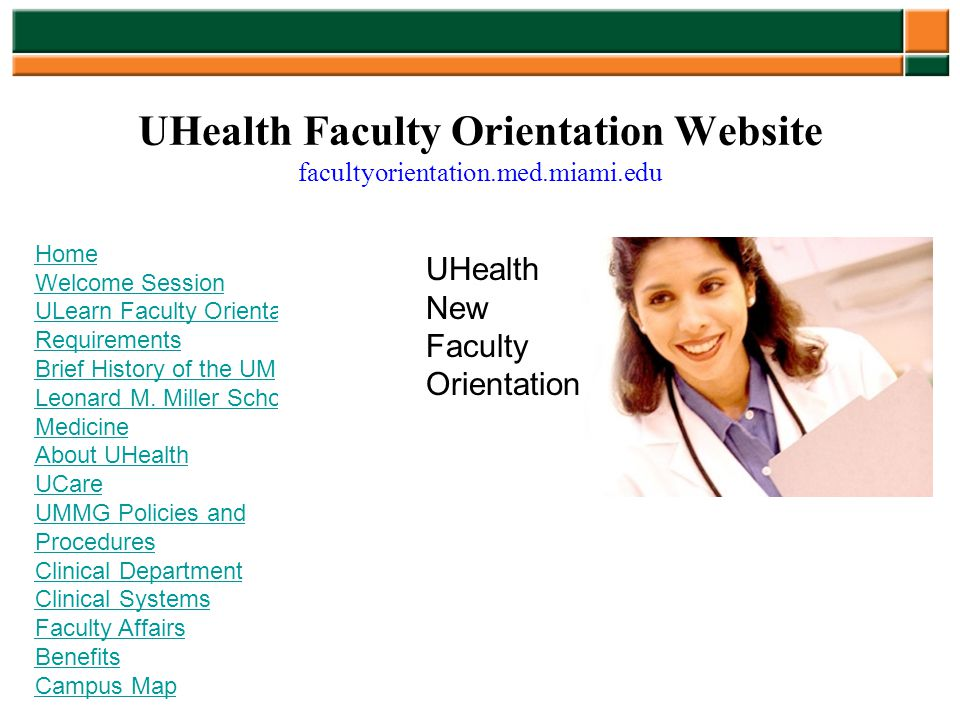 UHealth Faculty Orientation Website facultyorientation.med.miami.edu Home Welcome Session ULearn Faculty Orientation Requirements Brief History of the