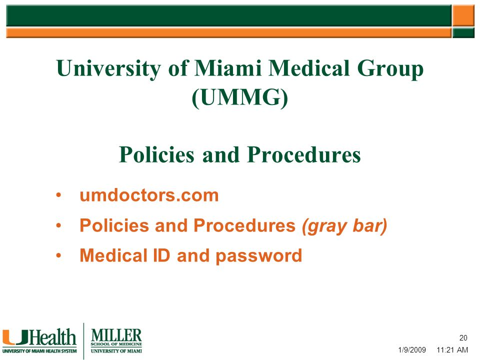 University of Miami Medical Group (UMMG) Policies and Procedures umdoctors.com Policies and Procedures (gray bar) Medical ID and password 20 1/9/2009