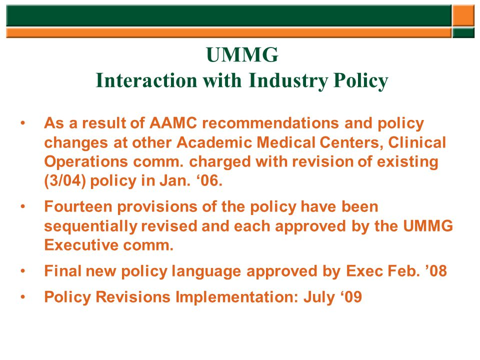 UMMG Interaction with Industry Policy As a result of AAMC recommendations and policy changes at other Academic Medical Centers, Clinical Operations co