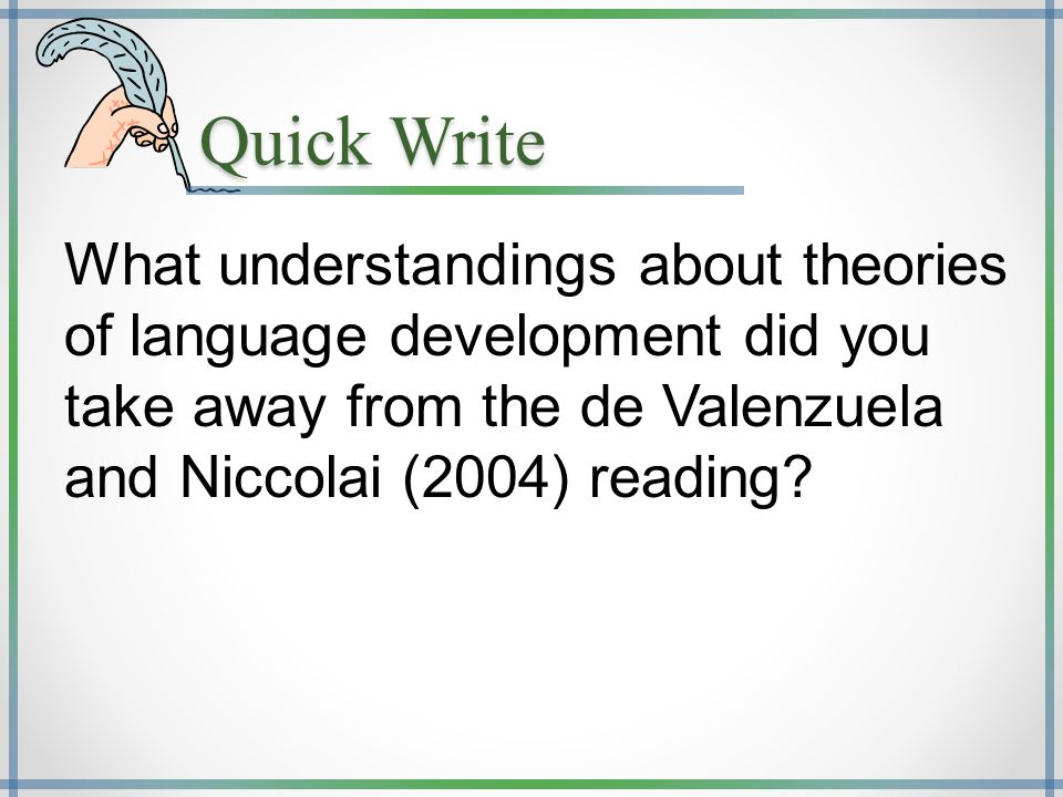 Quick Write What understandings about theories of language development did you take away from the de Valenzuela and Niccolai (2004) reading
