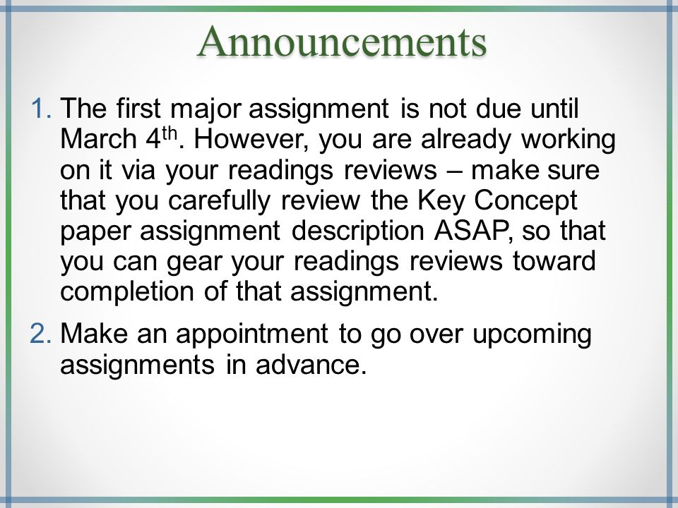 Announcements 1.The first major assignment is not due until March 4 th.