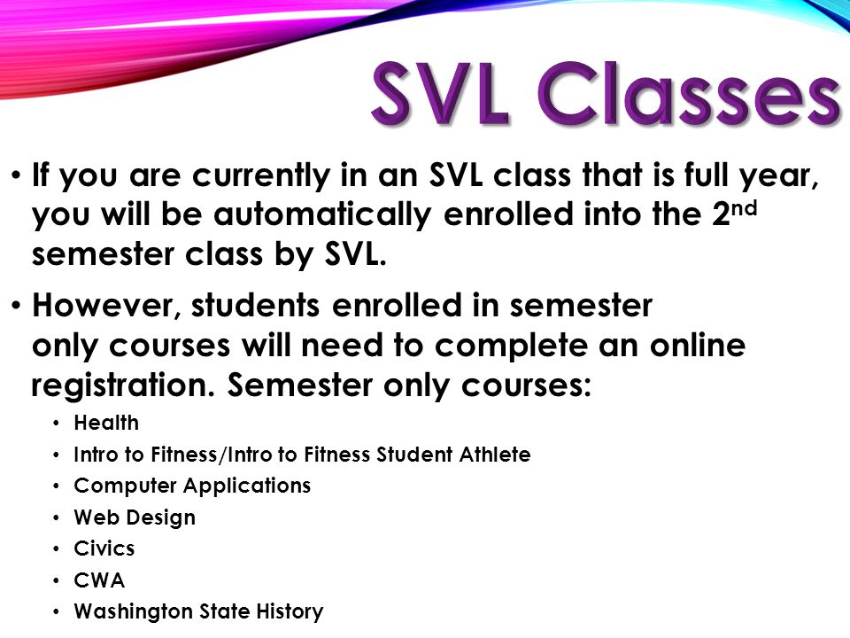 If you plan to add an SVL class for 2 nd semester, it is YOUR responsibility to go online to the SVL web site and register for 2 nd semester.