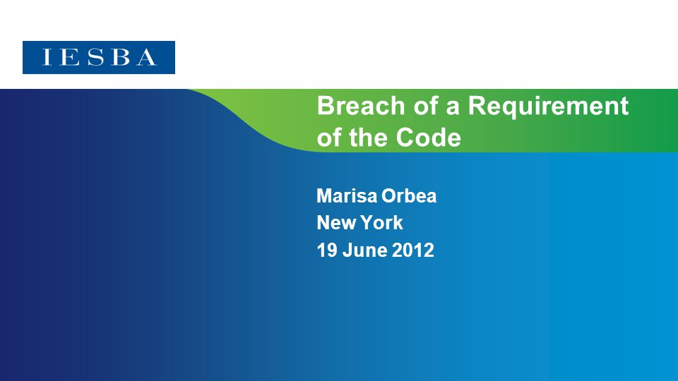 Breach of a Requirement of the Code Marisa Orbea New York 19 June 2012