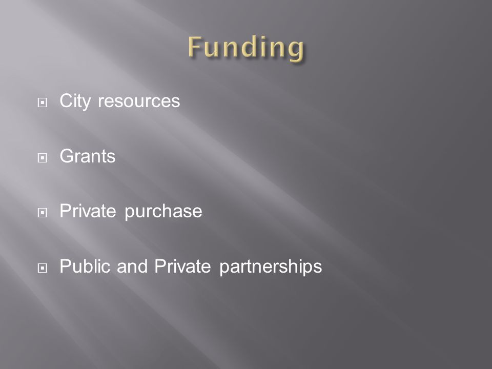  City resources  Grants  Private purchase  Public and Private partnerships