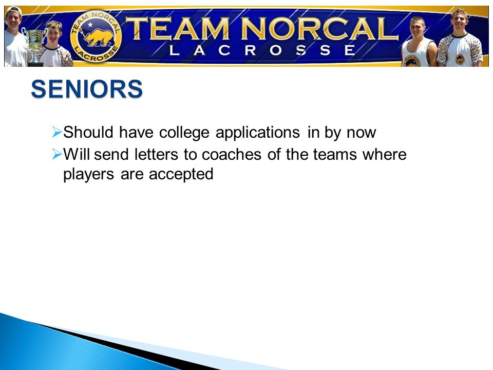  Should have college applications in by now  Will send letters to coaches of the teams where players are accepted
