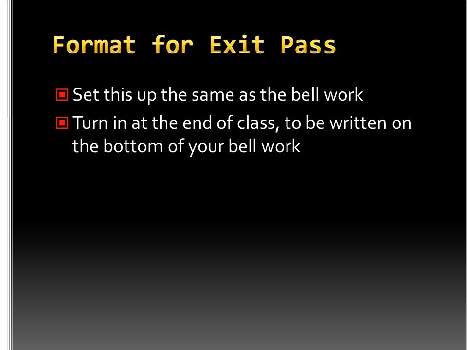 Set this up the same as the bell work Turn in at the end of class, to be written on the bottom of your bell work