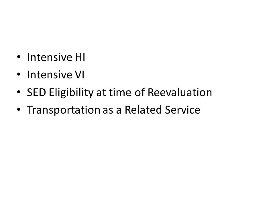 Intensive HI Intensive VI SED Eligibility at time of Reevaluation Transportation as a Related Service