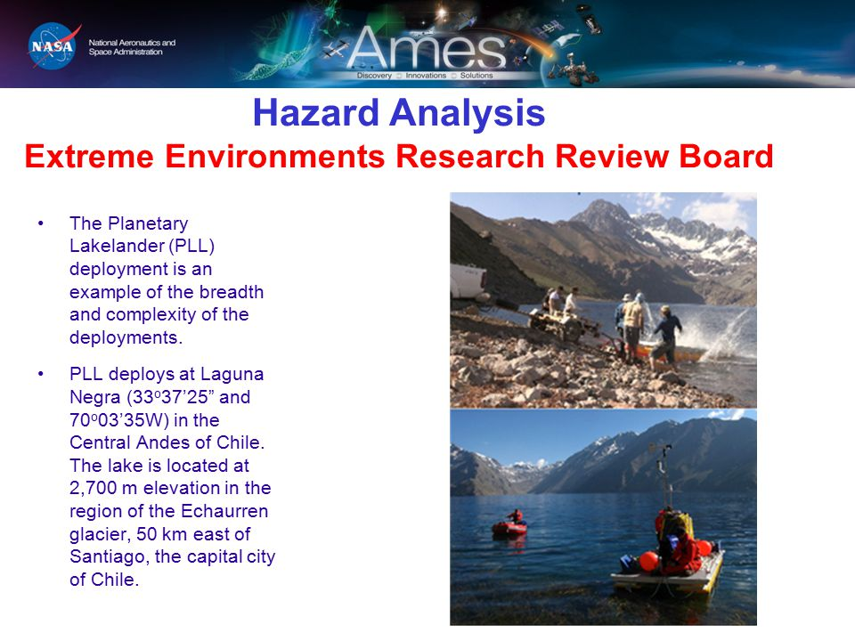 Hazard Analysis Extreme Environments Research Review Board The Planetary Lakelander (PLL) deployment is an example of the breadth and complexity of th