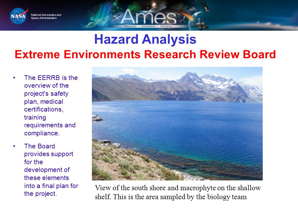 Hazard Analysis Extreme Environments Research Review Board The EERRB is the overview of the project's safety plan, medical certifications, training re
