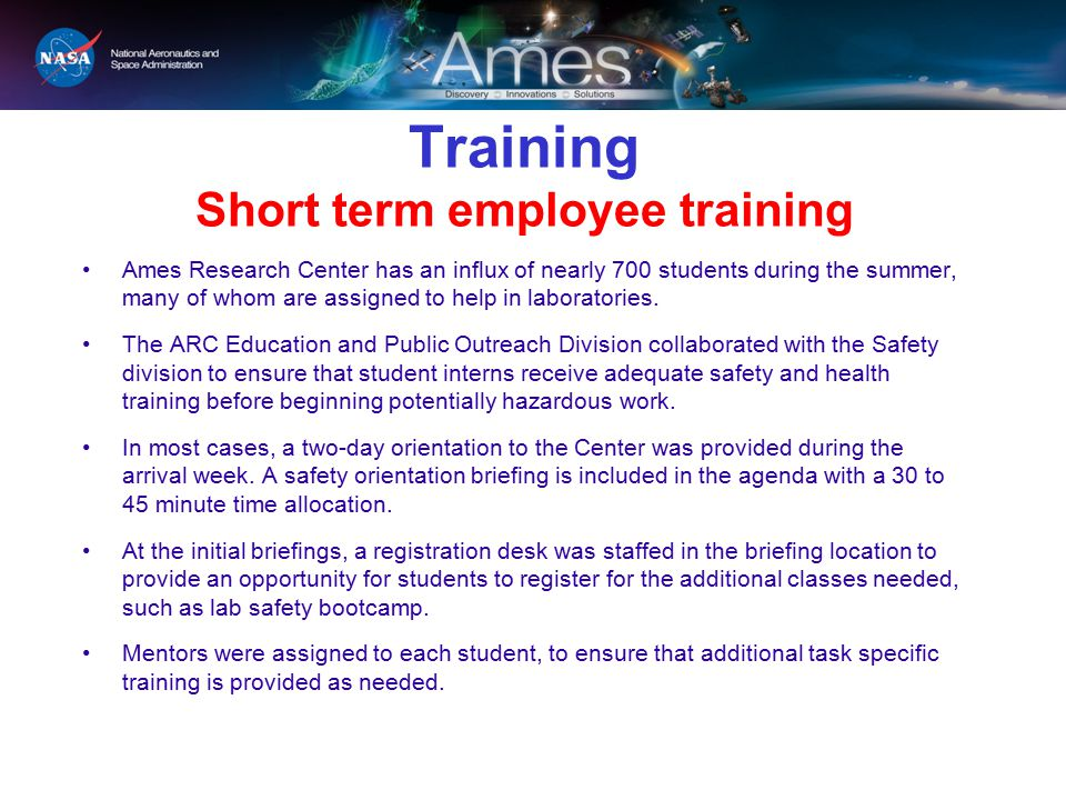 Training Short term employee training Ames Research Center has an influx of nearly 700 students during the summer, many of whom are assigned to help in laboratories.