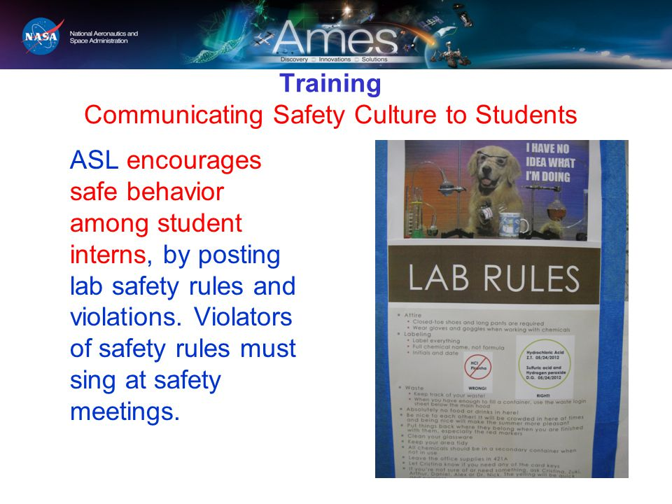Training Communicating Safety Culture to Students ASL encourages safe behavior among student interns, by posting lab safety rules and violations. Viol