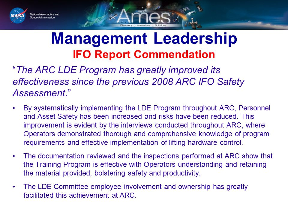 Management Leadership IFO Report Commendation The ARC LDE Program has greatly improved its effectiveness since the previous 2008 ARC IFO Safety Assessment. By systematically implementing the LDE Program throughout ARC, Personnel and Asset Safety has been increased and risks have been reduced.