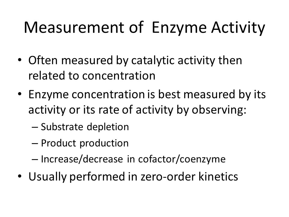 Measurement of Enzyme Activity Often measured by catalytic activity then related to concentration Enzyme concentration is best measured by its activit