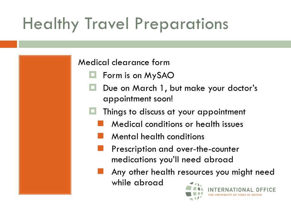 Healthy Travel Preparations Medical clearance form  Form is on MySAO  Due on March 1, but make your doctor's appointment soon!  Things to discuss a