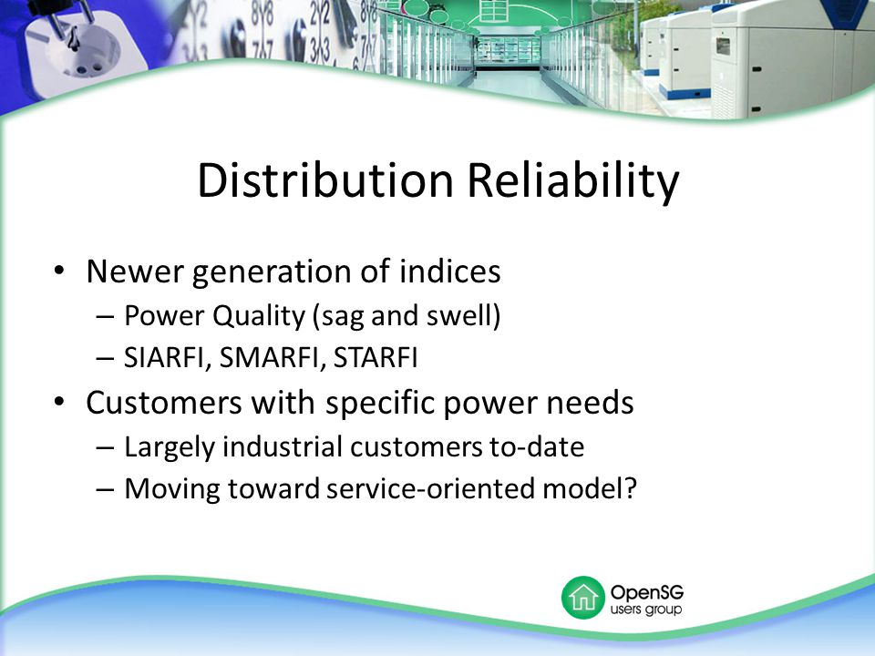 Distribution Reliability Newer generation of indices – Power Quality (sag and swell) – SIARFI, SMARFI, STARFI Customers with specific power needs – La