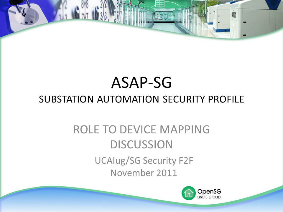 ASAP-SG SUBSTATION AUTOMATION SECURITY PROFILE ROLE TO DEVICE MAPPING DISCUSSION UCAIug/SG Security F2F November 2011