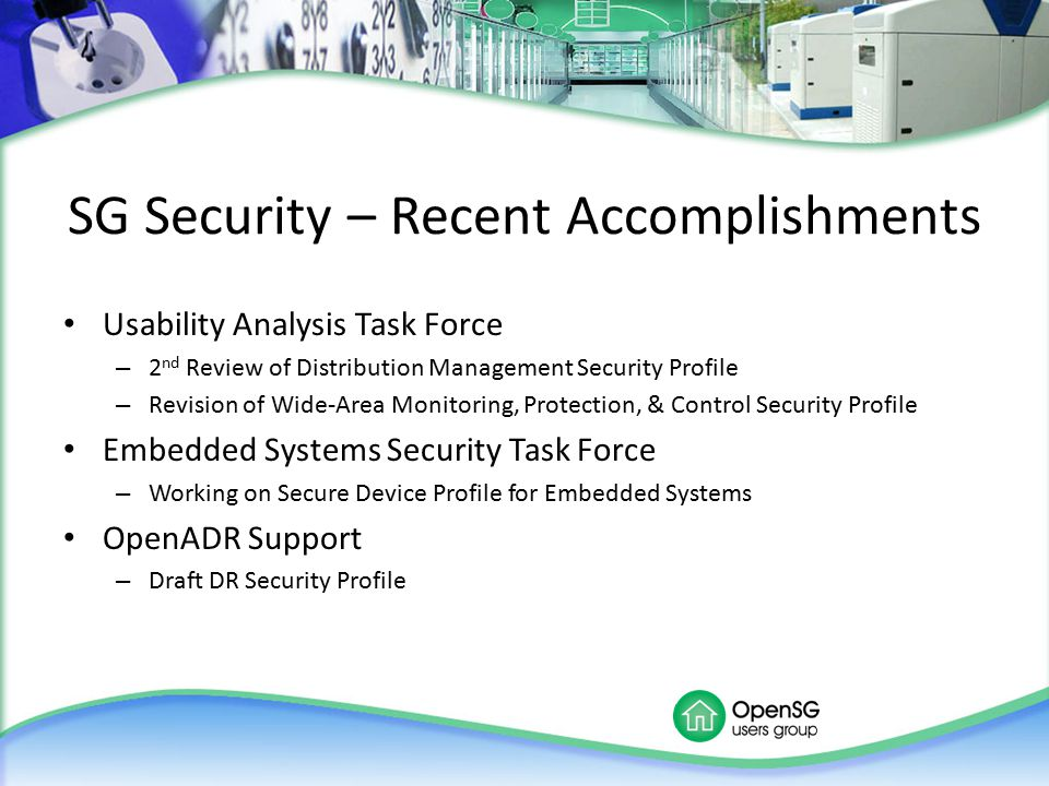 SG Security – Recent Accomplishments Usability Analysis Task Force – 2 nd Review of Distribution Management Security Profile – Revision of Wide-Area M
