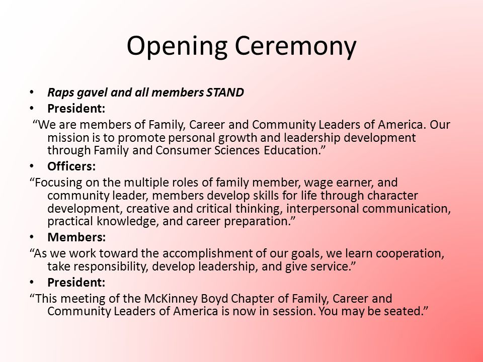 Opening Ceremony Raps gavel and all members STAND President: We are members of Family, Career and Community Leaders of America.