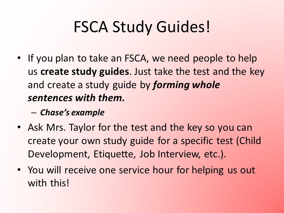 FSCA Study Guides. If you plan to take an FSCA, we need people to help us create study guides.