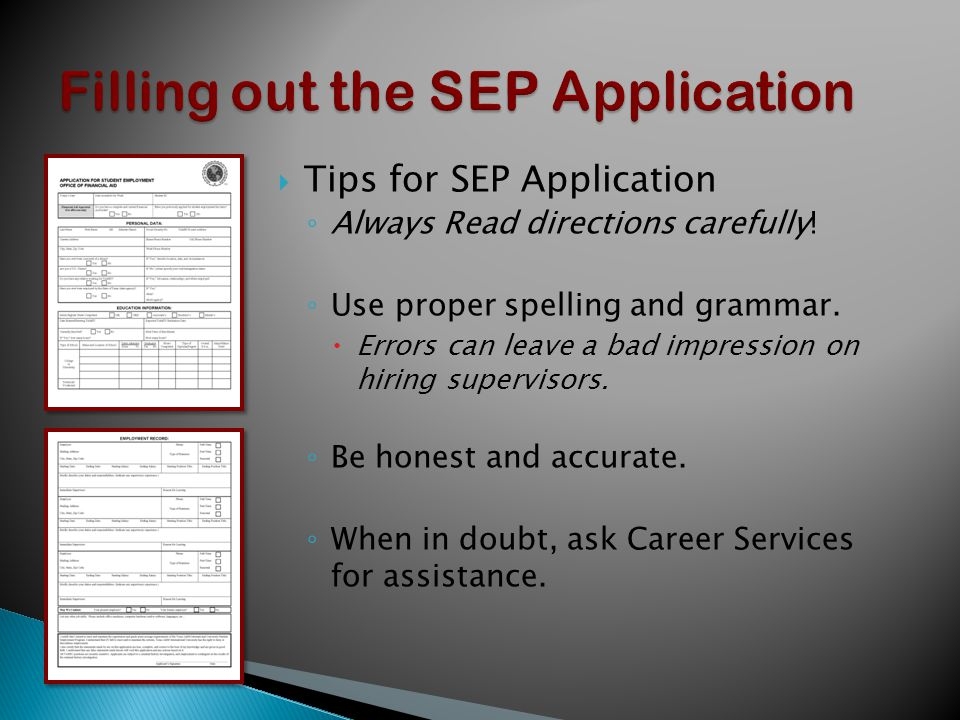  Tips for SEP Application ◦ Always Read directions carefully.