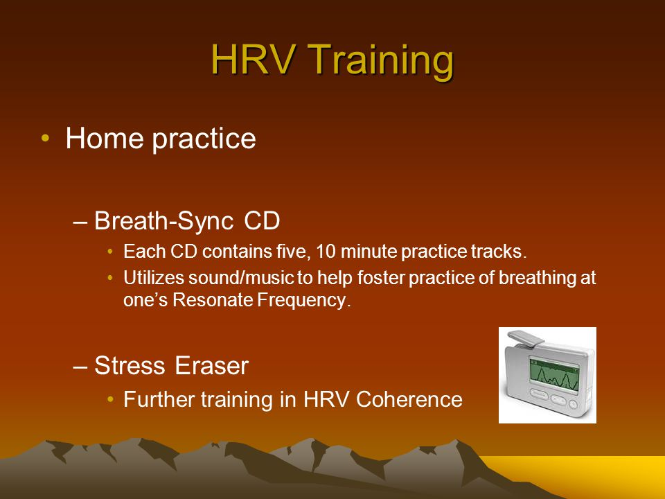 HRV Training Home practice –Breath-Sync CD Each CD contains five, 10 minute practice tracks.