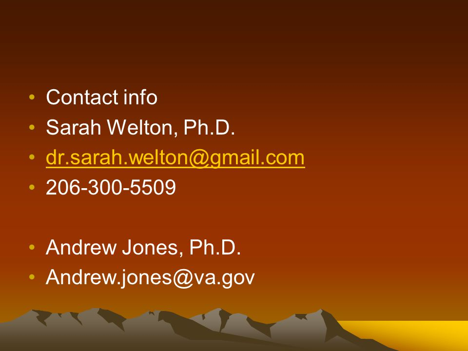 Contact info Sarah Welton, Ph.D. dr.sarah.welton@gmail.com 206-300-5509 Andrew Jones, Ph.D.