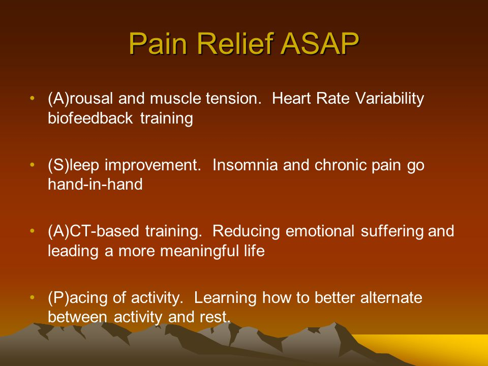 Pain Relief ASAP (A)rousal and muscle tension.