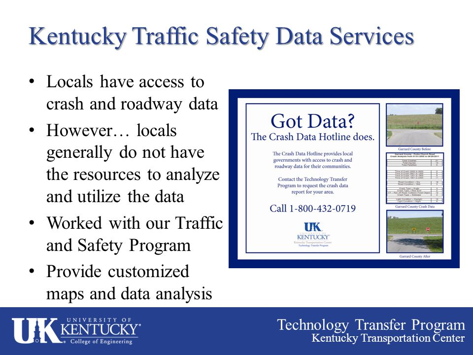 Technology Transfer Program Kentucky Transportation Center Kentucky Traffic Safety Data Services Locals have access to crash and roadway data However…