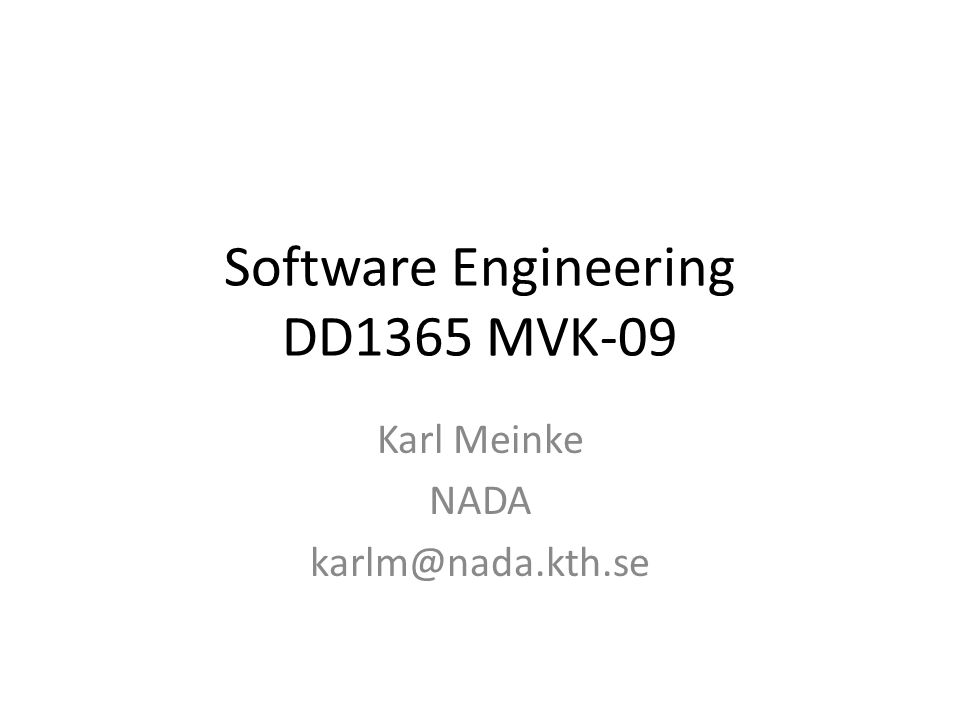 Software Engineering DD1365 MVK-09 Karl Meinke NADA karlm@nada.kth.se