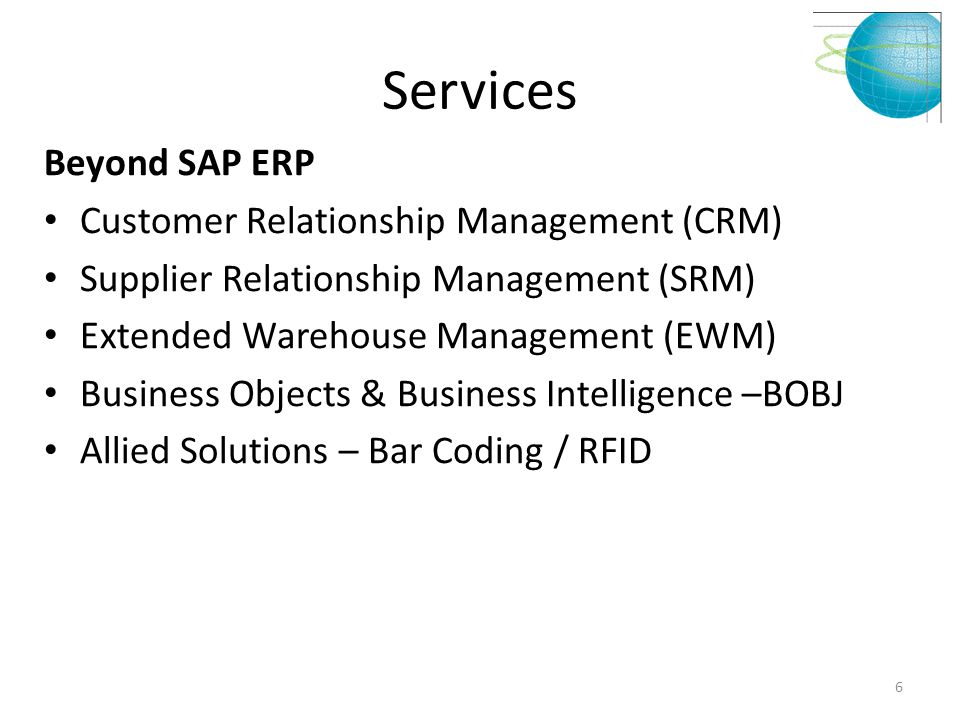 Services Beyond SAP ERP Customer Relationship Management (CRM) Supplier Relationship Management (SRM) Extended Warehouse Management (EWM) Business Obj