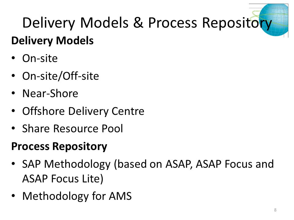 Delivery Models & Process Repository Delivery Models On-site On-site/Off-site Near-Shore Offshore Delivery Centre Share Resource Pool Process Reposito