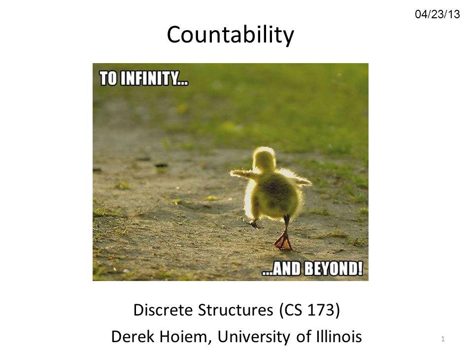 04/23/13 Countability Discrete Structures (CS 173) Derek Hoiem, University of Illinois 1