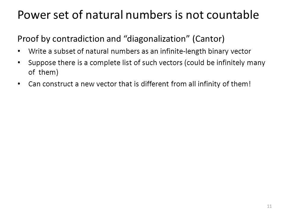 "Power set of natural numbers is not countable Proof by contradiction and ""diagonalization"" (Cantor) Write a subset of natural numbers as an infinite-l"