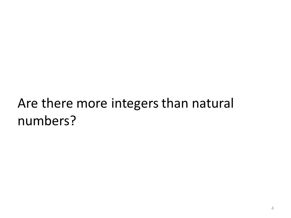 Are there more integers than natural numbers? 4