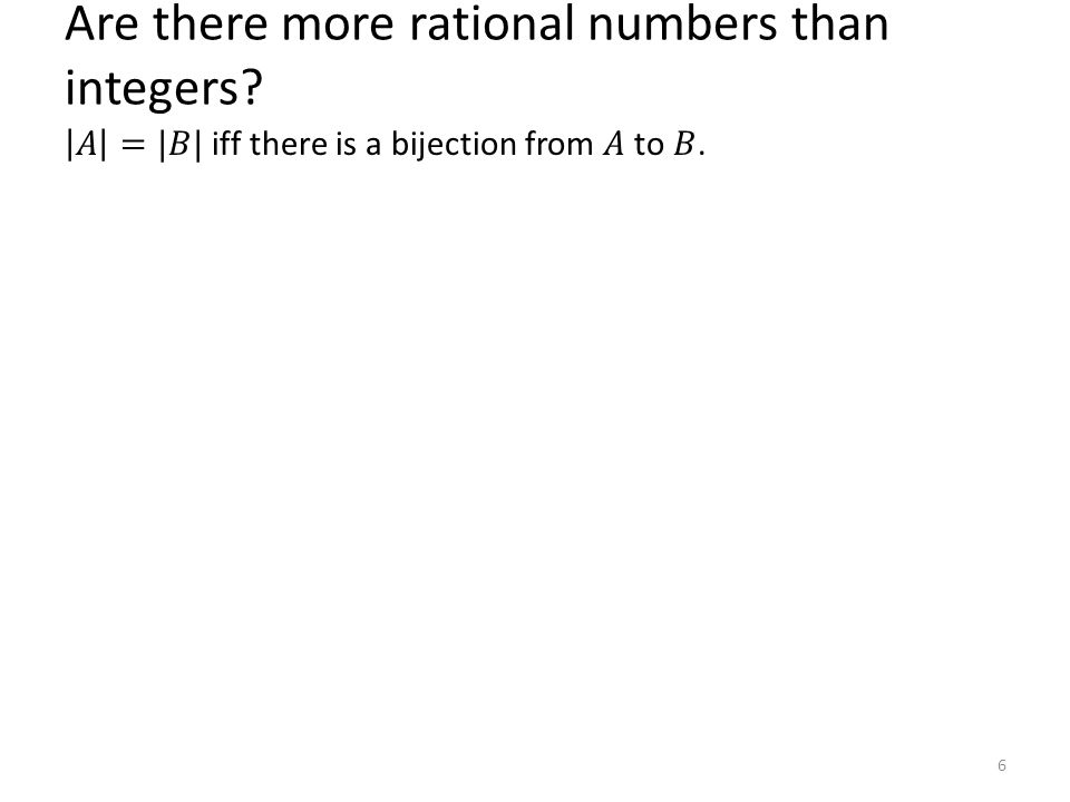 Are there more rational numbers than integers? 6