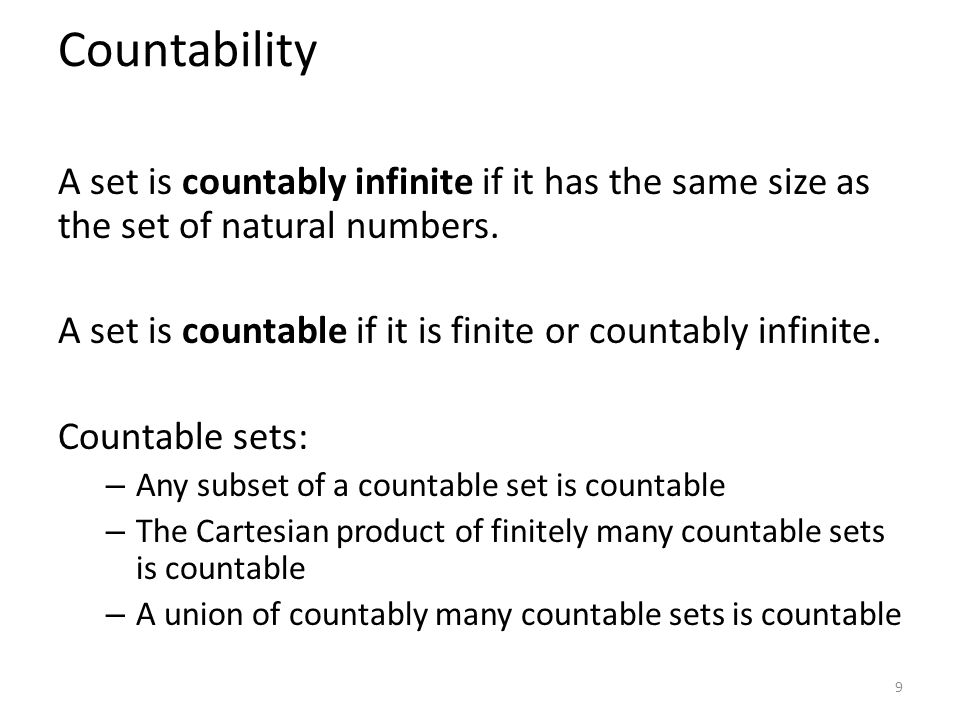Countability A set is countably infinite if it has the same size as the set of natural numbers. A set is countable if it is finite or countably infini