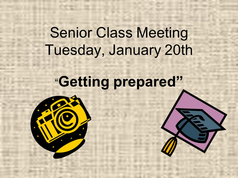 Senior Class Meeting Tuesday, January 20th Getting prepared
